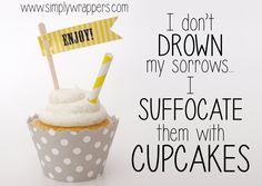 I don't drown my sorrows.I suffocate them with cupcakes. Could this be more true? Love this funny cupcake quote! (Oh, and before you stuff your face, make them cute! Dessert Quotes, Cupcake Quotes, Cupcake Signs, Baking Quotes, Food Quotes, Funny Quotes, Funny Cupcakes, Love Cupcakes, Humor