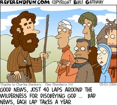 DESCRIPTION: Moses addressing the Israelites CAPTION: GOOD NEWS, JUST 40 LAPS AROUND THE WILDERNESS FOR DISOBEYING GOD ...  BAD NEWS, EACH LAP TAKES A YEAR