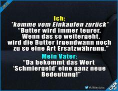 Typischer Vaterspruch ^^' #Wortspiel #Butter #teuer #Butterpreis #Butterpreise #aktuell