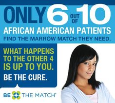 Only 6 out of 10 African American patients find the marrow match they need. SHARE to help spread awareness about the need for a diverse registry to help all patients find their match.