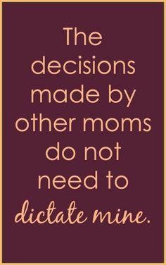 The decisions made by other moms do not need to dictate mine. Inspiration from the blog Pick Any Two.