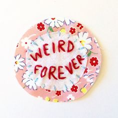 Weird Forever Hand Embroidered Patch