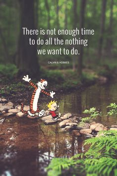 There is not enough time to do all the nothing we want to do - Calvin & Hobbes *Love this quote and this Becoming UnBusy website.