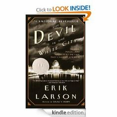 The Devil in the White City: A Saga of Magic and Murder at the Fair that Changed America --so many famous people come together for this exciting event that is tainted by serial murders by a mad man! Nonfiction!