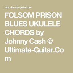 FOLSOM PRISON BLUES UKULELE CHORDS by Johnny Cash @ Ultimate-Guitar.Com