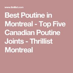 Best Poutine in Montreal - Top Five Canadian Poutine Joints - Thrillist Montreal