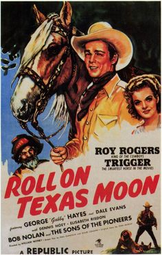 ROLL ON, TEXAS MOON (1946) - Roy Roges & 'Trigger' - George 'Gabby' Hayes - Dale Evans - Bob Nolan & The Sons of the Pioneers - Directed by William Witney - Republic Pictures - Movie Poster.