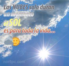 Las nubes solo duran un momento, el Sol es para toda la vida. #MensajesMotivadores