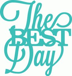 Silhouette Online Store - View Design #41098: 'the best day' phrase