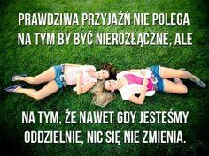 Prawdziwa przyjaźń nie polega na tym by być nierozłączne, ale na tym, że nawet…