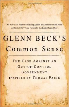 Amazon.com: Glenn Beck's Common Sense: The Case Against an Out-of-Control Government, Inspired by Thomas Paine (9781439168578): Glenn Beck: Books