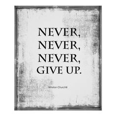 Shop Never Never Never Give Up Quote Poster created by ThePrintStore. Personalize it with photos & text or purchase as is! Motivational Posters, Quote Posters, Quote Prints, Churchill Quotes, Winston Churchill, Don't Give Up Quotes, City Quotes, Giving Up Smoking, You Gave Up