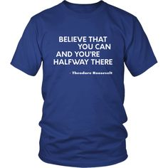 """[product_style]-Happy President's Day - """" Believe that You Can ...-Teodore Roosevelt """" - original custom made t-shirts.-Teelime"""
