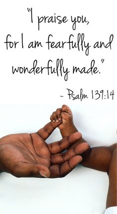 I praise you, for I am fearfully and wonderfully made. ~ Psalm 139:14