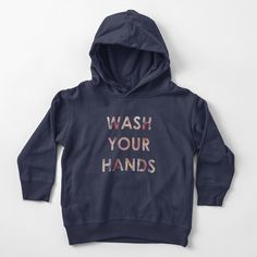 'Wash Your Hands' Toddler Pullover Hoodie by Caroline Brennan Cute Shirts, Funny Shirts, Gift Quotes, Toddler Gifts, Love S, Hoodies, Sweatshirts, Chiffon Tops, Kids Outfits