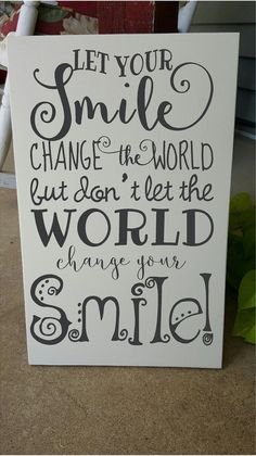 Let your Smile change the world but don't let the by astickyplace