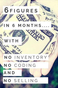 6 Figures in 6 Months with No Inventory, No Coding, and No Selling