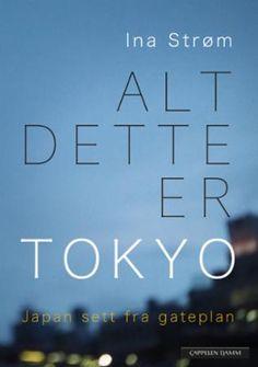 """""""Alt dette er Tokyo - Japan sett fra gateplan"""" av Ina Strøm Bingo Cards, Reading Challenge, Tokyo Japan, Teen, Humor, Books, Juni, September, Culture"""