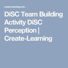 DiSC Team Building Activity DiSC Perception | Create-Learning