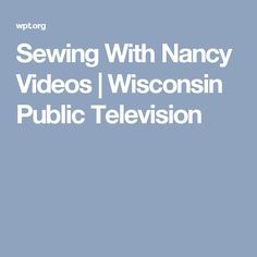 Sewing With Nancy Videos   Wisconsin Public Television