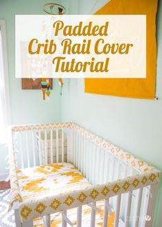 Easy nursery DIY project! Padded crib rail cover tutorial. Protects your crib from teething babies.