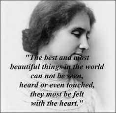 -Hellen Keller 1880-1968.  a childhood disease left her deaf, mute, blind! She continues to inspire a great many with her great insight!