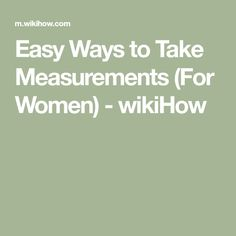 696fe8b34b0 Easy Ways to Take Measurements (For Women) - wikiHow