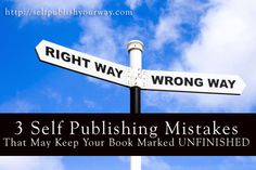 3 Self Publishing Mistakes That May Keep Your Book Marked UNFINISHED!