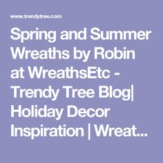 Spring and Summer Wreaths by Robin at WreathsEtc - Trendy Tree Blog| Holiday Decor Inspiration | Wreath Tutorials|Holiday Decorations| Mesh & Ribbons