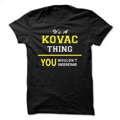 Its A KOVAC thing, you wouldnt understand !! - #denim shirt #tshirt bemalen. BUY NOW => https://www.sunfrog.com/Names/Its-A-KOVAC-thing-you-wouldnt-understand-.html?68278