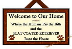 FLAT COATED RETRIEVER Runs the House ~ Decorative Plaque