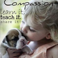 Compassion learn it, teach it, share it