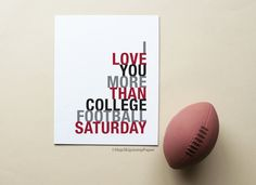 I Love You More Than College Football Saturday sports typography art print - HopSkipJumpPaper - 1 Football Art, Alabama Football, College Football, Sports Mom, Sports Gifts, Football Relationship, Kitchen Art Prints, Personalized Posters, Personalized Gifts