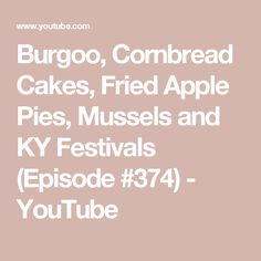 Burgoo, Cornbread Cakes, Fried Apple Pies, Mussels and KY Festivals (Episode Fried Apple Pies, Fried Apples, Kent Rollins, Cornbread Cake, Mussels, Soups And Stews, Festivals, Fries, Youtube