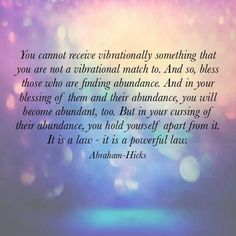 Bless those who are finding abundance. And in your blessing of them and their abundance your week become abundant too. ~ Abraham-Hicks