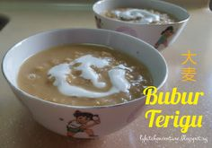LY's Kitchen Ventures: Bubur Terigu (大麦)