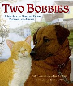The Hardcover of the Two Bobbies: A True Story of Hurricane Katrina, Friendship, and Survival by Kirby Larson, Mary Nethery, Jean Cassels Nonfiction Books For Kids, Newbery Award, Hurricane Katrina, Mentor Texts, Animal Books, Books To Read Online, Children's Literature, Read Aloud, True Stories