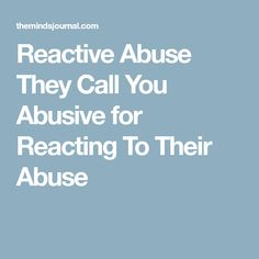 Reactive Abuse They Call You Abusive for Reacting To Their Abuse
