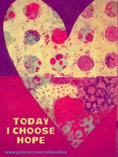 Today, I choose hope. ♥