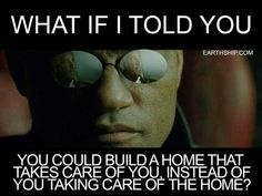 Earthship: Take the red pill from Morpheus, and the truth shall be revealed.