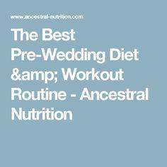 The Best Pre-Wedding Diet & Workout Routine - Ancestral Nutrition