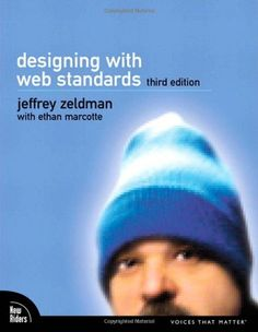 Designing with Web Standards (3rd Edition) by Jeffrey Zeldman Recommended by Pat Dugan