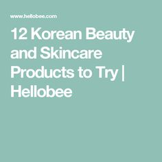 12 Korean Beauty and Skincare Products to Try | Hellobee