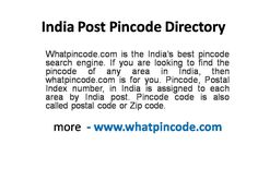 Whatpincode.com is the India's best pincode search engine. If you are looking to find the pincode of any area in India, then whatpincode.com is for you. Pincode, Postal Index number, in India is assigned to each area by India post. Pincode code is also called postal code or Zip code.