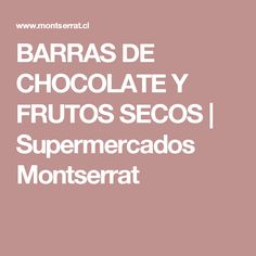 BARRAS DE CHOCOLATE Y FRUTOS SECOS   Supermercados Montserrat