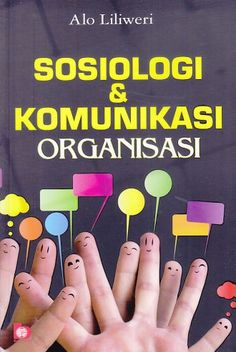 Sosiologi & Komunikasi Organisasi – Alo Liliweri