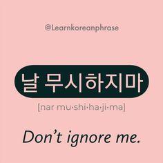 Learn to say like Korean native speakers Dont ignore me. Korean Slang, Korean Phrases, Korean Quotes, Learn Basic Korean, How To Speak Korean, Korean Words Learning, Korean Language Learning, Learn Korean Alphabet, Learning Languages Tips