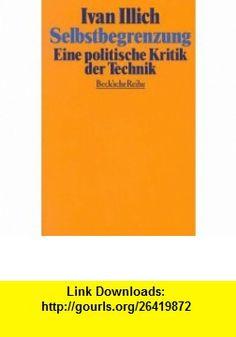 Selbstbegrenzung. Eine politische Kritik der Technik. (9783406392672) Ivan Illich , ISBN-10: 3406392679  , ISBN-13: 978-3406392672 ,  , tutorials , pdf , ebook , torrent , downloads , rapidshare , filesonic , hotfile , megaupload , fileserve