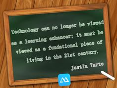 Technology must be viewed as a foundational piece of living in the 21st century and we must learn it and take the advantage of it.