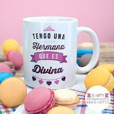 """Taza """"Tengo una hermana que es divina"""". A la venta en www.be-happy.es #taza…"""